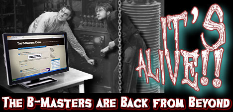 IT'S ALIVE! The B-Masters are Back from Beyond